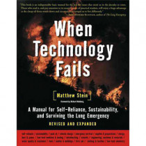 When Technology Fails: A Manual for Self-Reliance, Sustainability, and Surviving the Long Emergency by Matthew I. Stein, 9781933392455