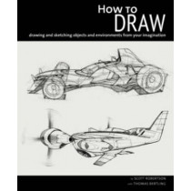 How to Draw: Drawing and Sketching Objects and Environments from Your Imagination by Scott Robertson, 9781933492759
