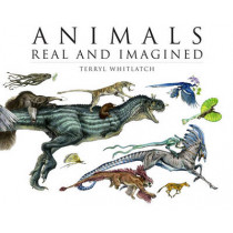 Animals Real and Imagined: Fantasy of What is and What Might be by Terryl Whitlatch, 9781933492926