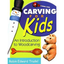 Carving for Kids: An Introduction to Woodcarving by Robin Edward Trudel, 9781933502021