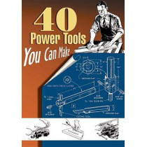 40 Power Tools You Can Make by Mechanics Popular, 9781933502205
