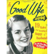 The Good Wife Guide: 19 Rules for Keeping a Happy Husband by Ladies' Homemaker Monthly, 9781933662855