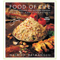 Food of Life -- 25th Anniversary Edition: Ancient Persian & Modern Iranian Cooking & Ceremonies by Najmieh Batmanglij, 9781933823478