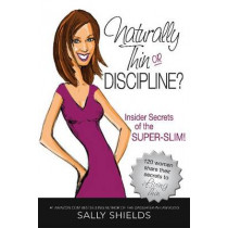Is She Naturally Thin, or Disciplined? by Sally Shields, 9781933918716