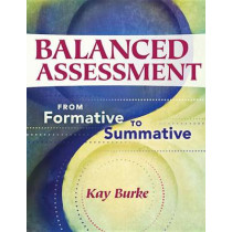 Balanced Assessment: From Formative to Summative by Kay Burke, 9781934009529