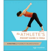Athlete's Pocket Guide to Yoga: 50 Routines for Flexibility, Balance, and Focus by Sage Rountree, 9781934030417