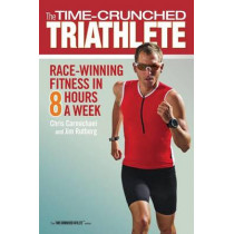 Time-Crunched Triathlete: Race-Winning Fitness in 8 Hours a Week by Chris Carmichael, 9781934030615