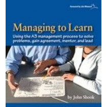 Managing to Learn: Using Th A3 Management Process to Solve Problems, Gain Agreement, Mentor, and Lead: 1.1 by John Shook, 9781934109205
