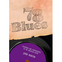 78 Blues: Folksongs and Phonographs in the American South by John Minton, 9781934110195