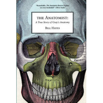 The Anatomist: A True Story of Gray's Anatomy by Bill Hayes, 9781934137215
