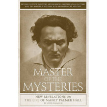 Master Of The Mysteries: New Revelations on the Life of Manly Palmer Hall by Louis Sahagun, 9781934170632