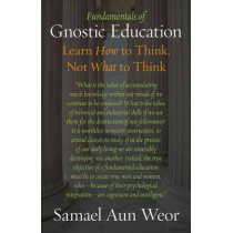 Fundamentals of Gnostic Education: Gnosis, the Consciousness, and Learning How to Think by Samael Aun Weor, 9781934206348