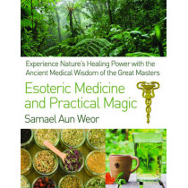 Esoteric Medicine and Practical Magic: Experience Nature's Healing Power with the Ancient Medical Wisdom of the Great Masters by Samael Aun Weor, 9781934206980