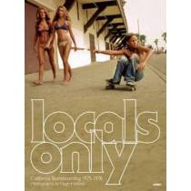 Locals Only: Skateboarding in California 1975-1978 by Hugh Holland, 9781934429839