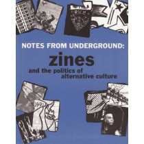 Notes From Underground: Zines And The Politics Of Alternative Culture by Stephen Duncombe, 9781934620373