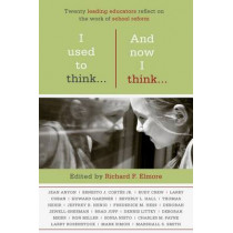 I Used to Think...And Now I Think...: Twenty Leading Educators Reflect on the Work of School Reform by Richard F. Elmore, 9781934742853