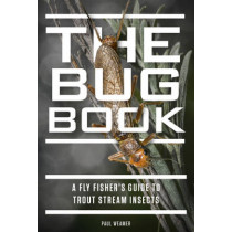 The Bug Book: A Fly Fisher's Guide to Trout Stream Insects by Paul Weamer, 9781934753422