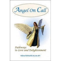 Angel on Call: Pathways to Love and Enlightenment by Helene Rothschild, 9781934759448