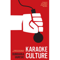 Karaoke Culture by Dubravka Ugresic, 9781934824573