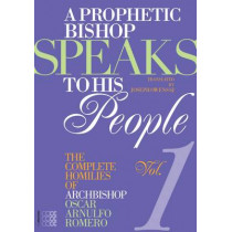 Prophetic Bishop Speaks to his People: Volume 1 -- Complete Homilies of Oscar Romero by Oscar Arnulfo Romero, 9781934996584