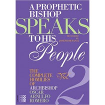Prophetic Bishop Speaks to his People: Volume 2 - Complete Homilies of Oscar Romero by Oscar Arnulfo Romero, 9781934996621