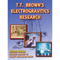 T T Brown's Electrogravitics Research by Thomas Valone, 9781935023272