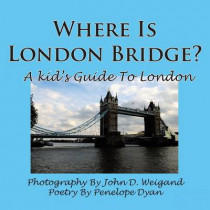 Where Is London Bridge? A Kid's Guide To London by John D. Weigand, 9781935118800