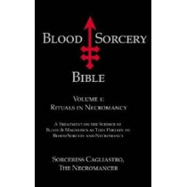 Blood Sorcery Bible: Volume 1: Rituals in Necromancy by Sorceress Cagliastro, 9781935150817