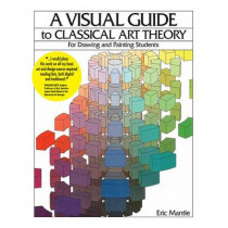 A Visual Guide to Classical Art Theory for Drawing and Painting Students by Eric Mantle, 9781935166122
