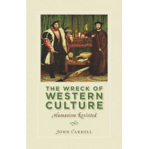 The Wreck of Western Culture: Humanism Revisited by John Carroll, 9781935191827