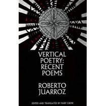 Vertical Poetry: Recent Poems: Recent Poems by Roberto Juarroz, 9781935210221