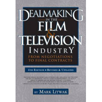 Dealmaking in Film & Television Industry, 4rd Edition (Revised & Updated): From Negotiations to Final Contract by Mark Litwak, 9781935247166