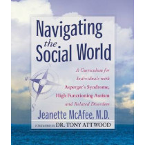 Navigating the Social World: A Curriculum for Individuals with Asperger's Syndrome, High Functioning Autism and Related Disorders by Jeannie McAfee, 9781935274964