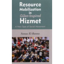 Resource Mobilization in Gulen-Inspired Hizmet: A New Type of Social Movement by Sanaa El-Banna, 9781935295440