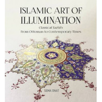 Islamic Art of Illumination: Classical Tazhib from Ottoman to Contemporary Times by Sema Onat, 9781935295822