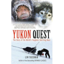 Yukon Quest: The Story of the World's Toughest Sled Dog Race by Lew Freedman, 9781935347057