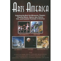Arts America: Enjoying the Best Art Museums, Theater, Classical Music, Opera, Jazz, Dance, Film & Summer Festivals in America by Jeffrey Compton, 9781935396352