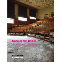 Undoing the Demos: Neoliberalism's Stealth Revolution by Wendy Brown, 9781935408536