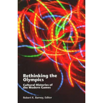 Rethinking the Olympics: Cultural Histories of the Modern Games by Robert K. Barney, 9781935412052