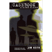Casebook on the Men in Black by Jim Keith, 9781935487357