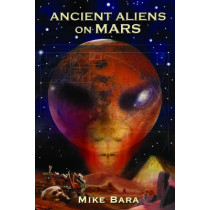 Ancient Aliens on Mars by Mike Bara, 9781935487890