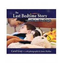 The Last Bedtime Story: That We Read Each Night by Carol Gray, 9781935567431