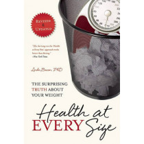 Health at Every Size: The Surprising Truth About Your Weight by Linda Bacon, 9781935618256