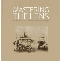 Mastering the Lens: Before and After Cartier-Bresson in Pondicherry by Rahaab Allana, 9781935677284