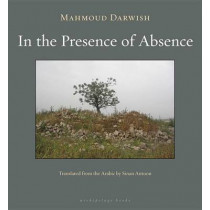 In the Presence of Absence by Mahmoud Darwish, 9781935744016