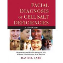 Facial Diagnosis of Cell Salt Deficiencies: A User's Guide by David R. Card, 9781935826187