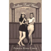 Southern Fried Women by Pamela King Cable, 9781935874072