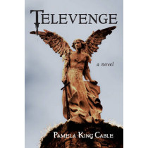 Televenge: A Novel by Pamela King Cable, 9781935874164