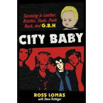 City Baby: Surviving in Leather, Bristles, Studs, Punk Rock, and G.B.H by Ross Lomas, 9781935950158