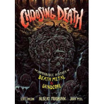 Choosing Death: The Improbable History of Death Metal & Grindcore by Scott Carlson, 9781935950165